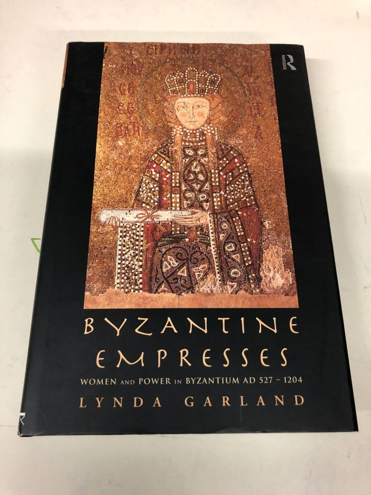 Byzantine Empresses: Women and Power in Byzantium AD 527-1204. Lynda Garland.
