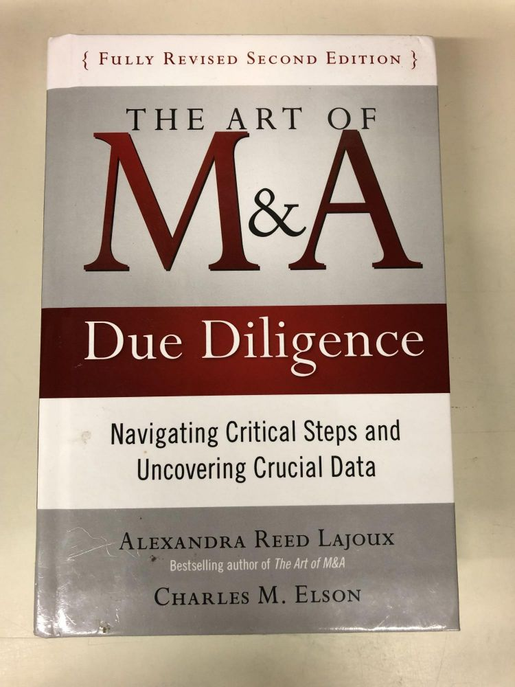 The Art of M&A Due Diligence, Second Edition: Navigating Critical Steps and Uncovering Crucial Data. Charles M. Elson Alexandra Reed Lajoux.