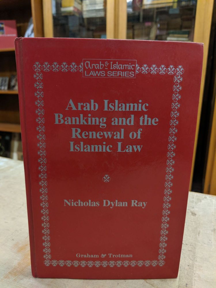 Arab Islamic Banking and the Renewal of Islamic Law. Nicholas Dylan Ray.