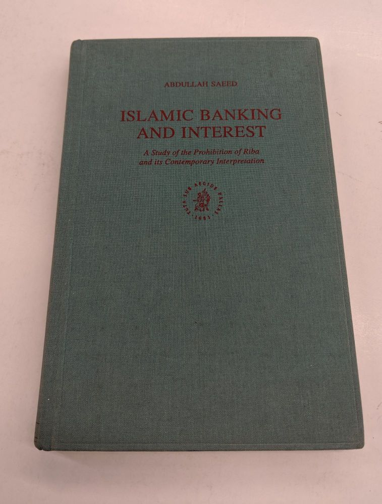 Islamic Banking and Interest: A Study of the Prohibition of Riba and Its Contemporary Interpretation. Abdullah Saeed.
