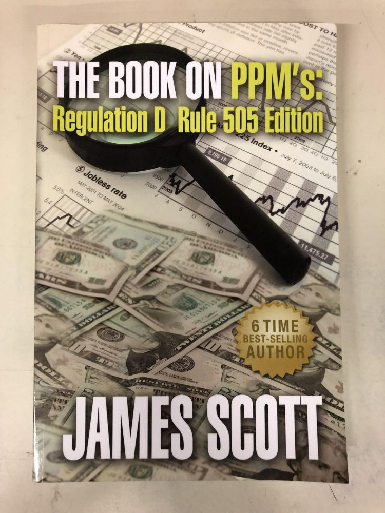 The Book on PPMs: Regulation D Rule 505 Edition (New Renaissance Series on Corporate Strategies) (Volume 4). James Scott.