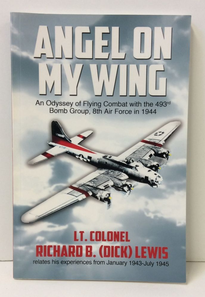Angel on My Wing: An Odyssey of Flying Combat with the 493rd Bomb Group, 8th Air Force in 1944. Richard B. Lewis.