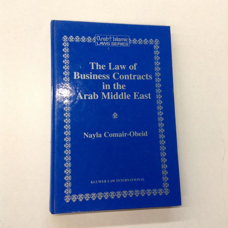The Law of Business Contracts in the Arab Middle East. Nayla Comair-Obeid.