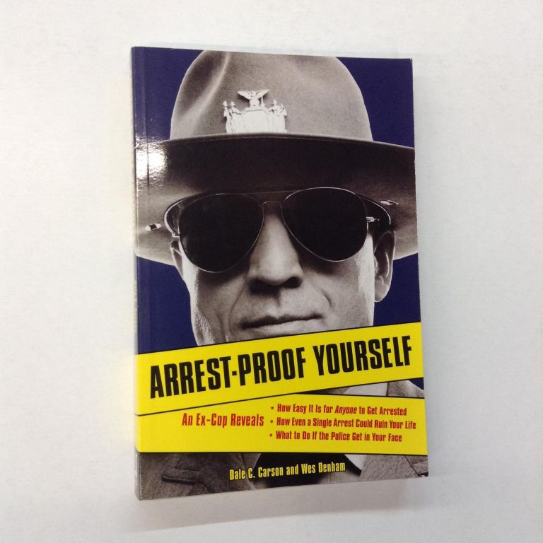 Arrest-Proof Yourself. Dale Carson, Wes Denham.