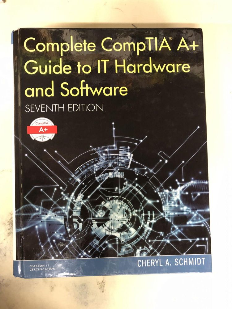 Complete CompTIA A+ Guide to IT Hardware and Software (7th Edition). Cheryl A. Schmidt.