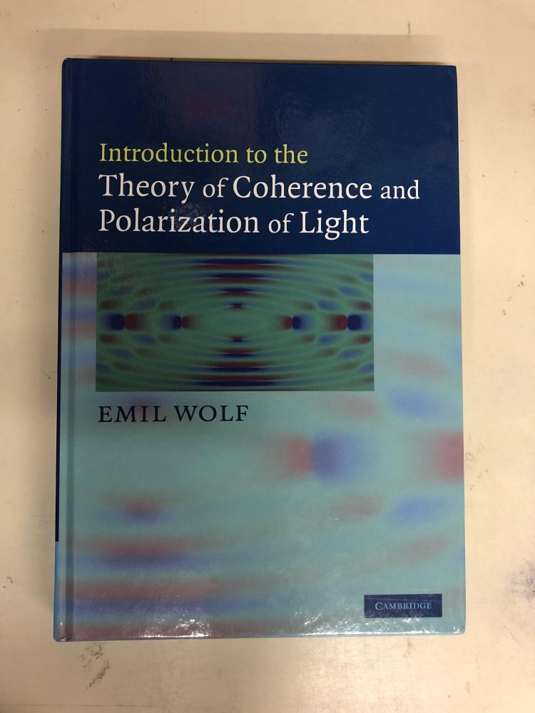 Introduction to the Theory of Coherence and Polarization of Light. Emil Wolf.