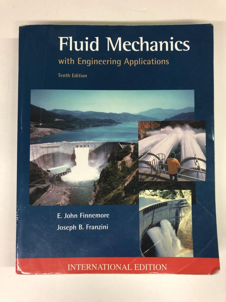 Fluid Mechanics with Engineering Applications. E. John Finnemore.
