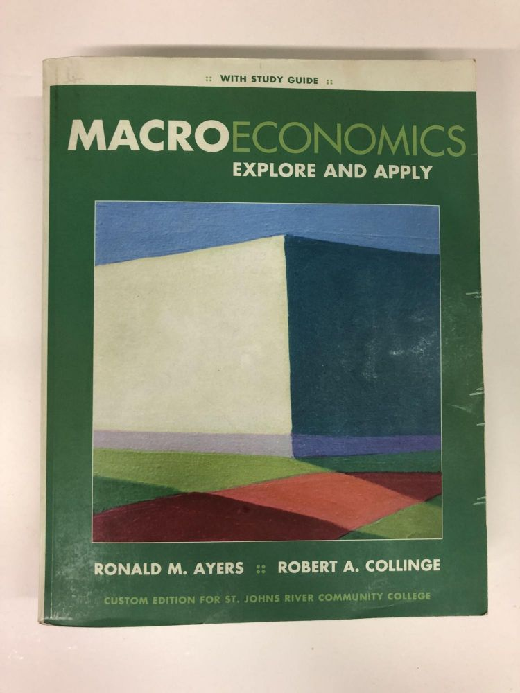 Macroeconomics: Explore & Apply W/study Guide (Custom Edition for St. Johns River Communnity College. Robert A. Collinge, Ronald Ayers.