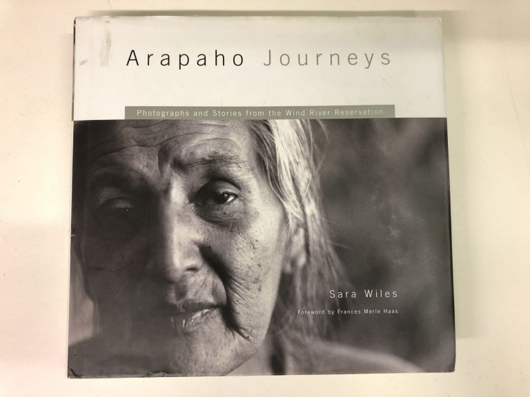 Arapaho Journeys: Photographs and Stories from the Wind River Reservation. Sara Wiles.