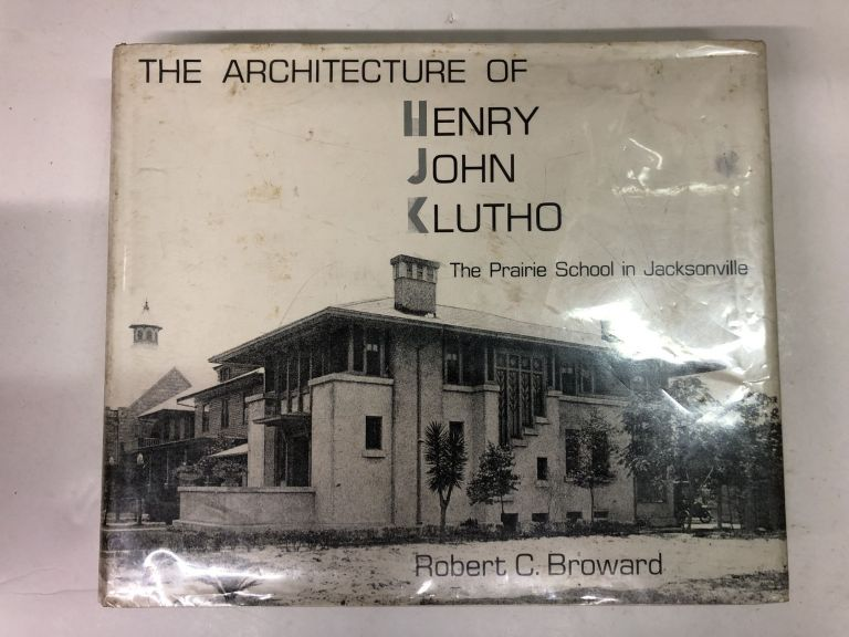 The Architecture of Henry John Klutho: The Prairie School in Jacksonville. Robert Broward.