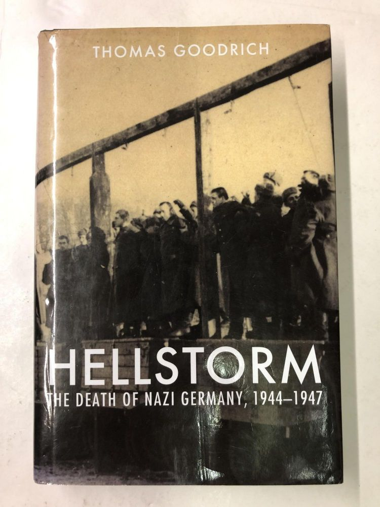 Hellstorm: The Death Of Nazi Germany, 1944-1947. Thomas Goodrich.