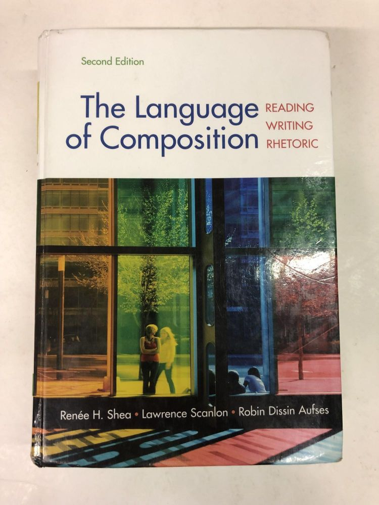 The Language Of Composition Reading Writing Rhetoric Second Edition Renee H Shea Second Edition