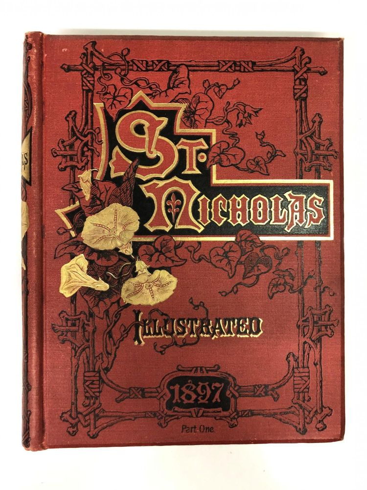 ST. NICHOLAS: An Illustrated Magazine for Young Folks/Volume XXIV (24) (Twenty-Four) Part I, November, 1896, to April, 1897. Mary Mapes Dodge.