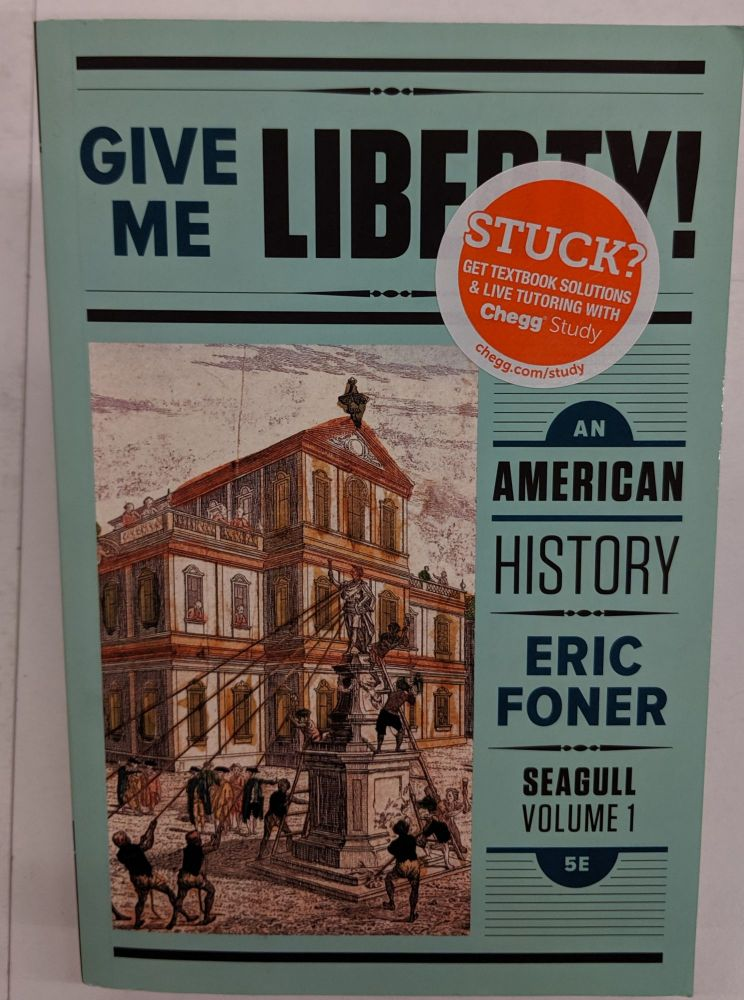 Give Me Liberty!: An American History (Seagull Fifth Edition) (Vol. Volume One). Eric Foner.