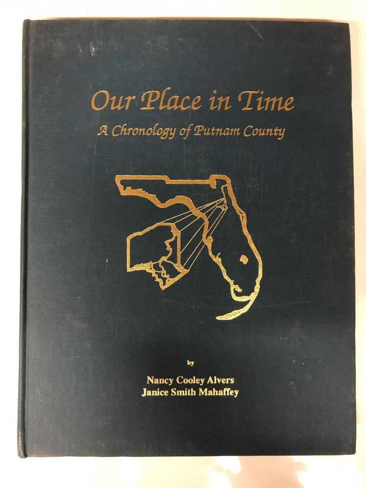 Our Place in Time : A Chronology of Putnam County. Nancy Cooley Alvers, Janice Smith Mahaffey.