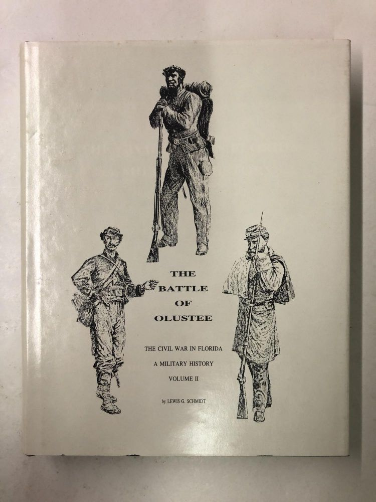 The Civil War In Florida A Military History Volume II The Battle Of Olustee. Lewis G. Schmidt.