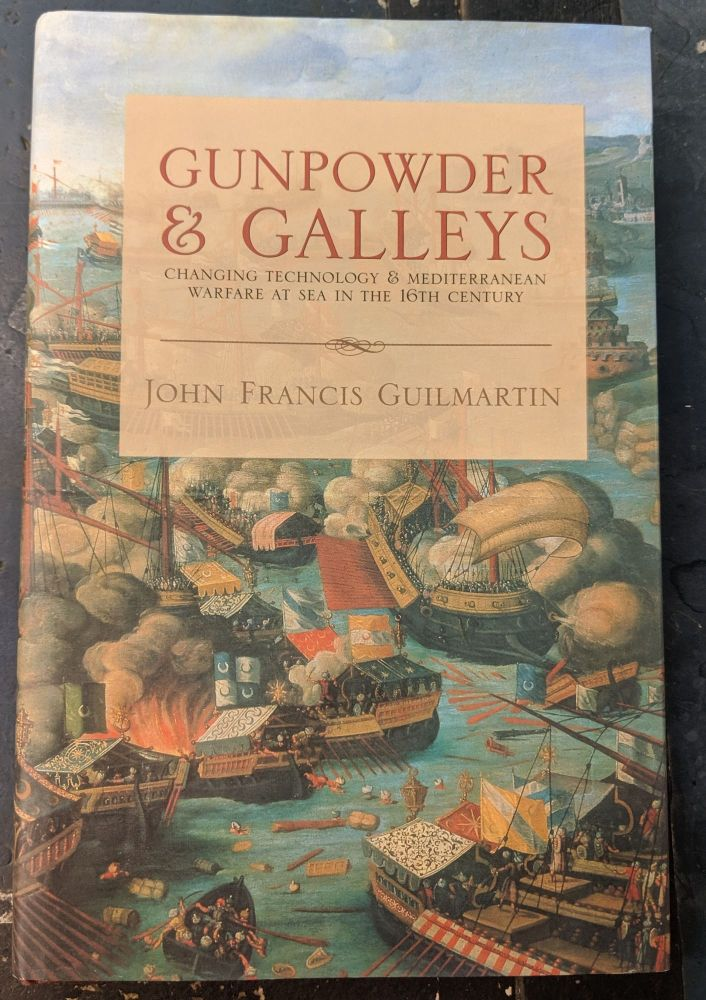 Gunpowder and Galleys: Changing Technology and Mediterranean Warfare at Sea in the 16th Century, Revised Edition. John Francis Guilmartin.