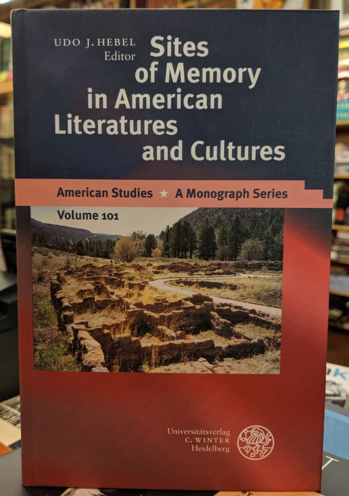 Sites of Memory in American Literatures and Cultures (American Studies - a Monograph Series). Udo J. Hebel.