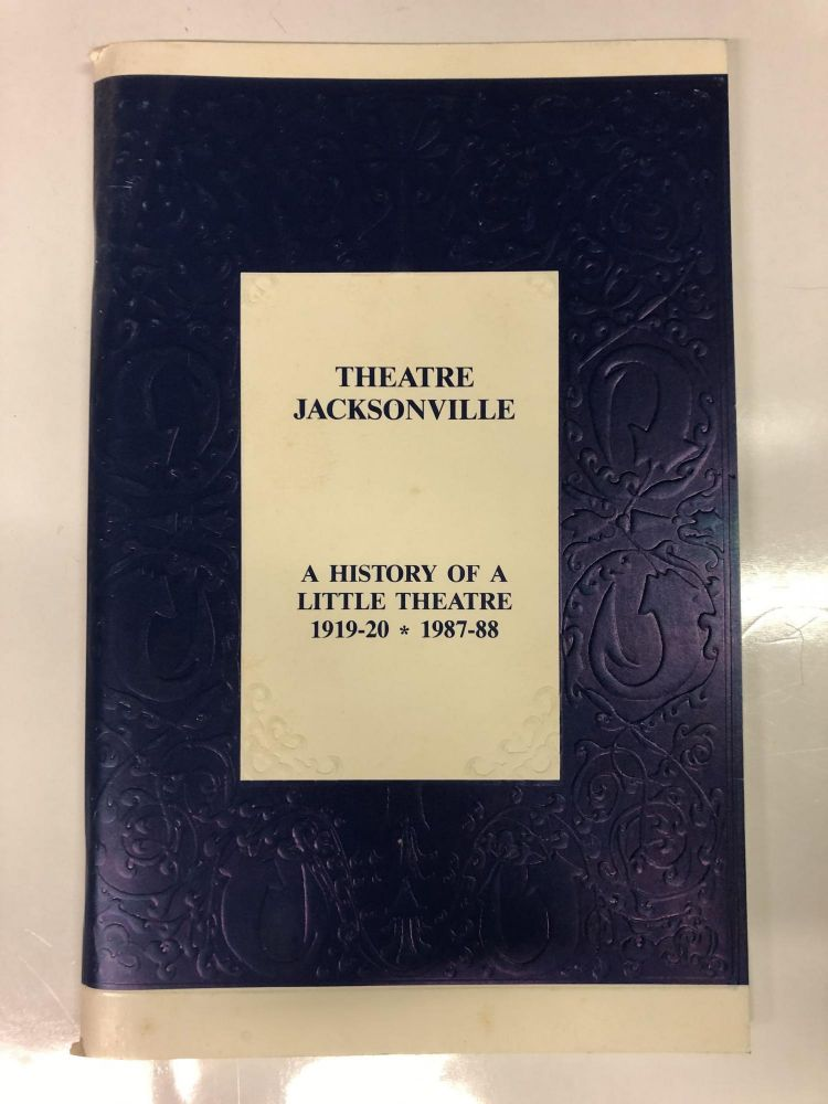 Theatre of Jacksonville: a History of a Little Theatre 1919-20 * 1987-88. Gerri Levine Turbow.