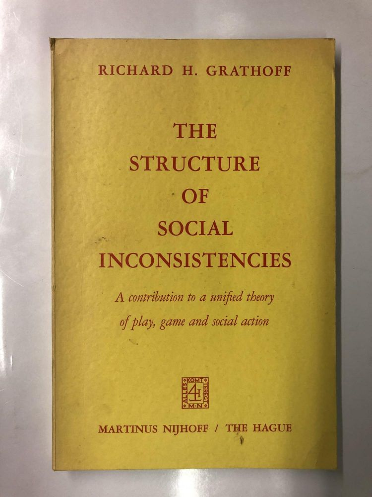 The Structure of Social Inconsistencies: A contribution to a unified theory of play, game, and social action. R. Grathoff.