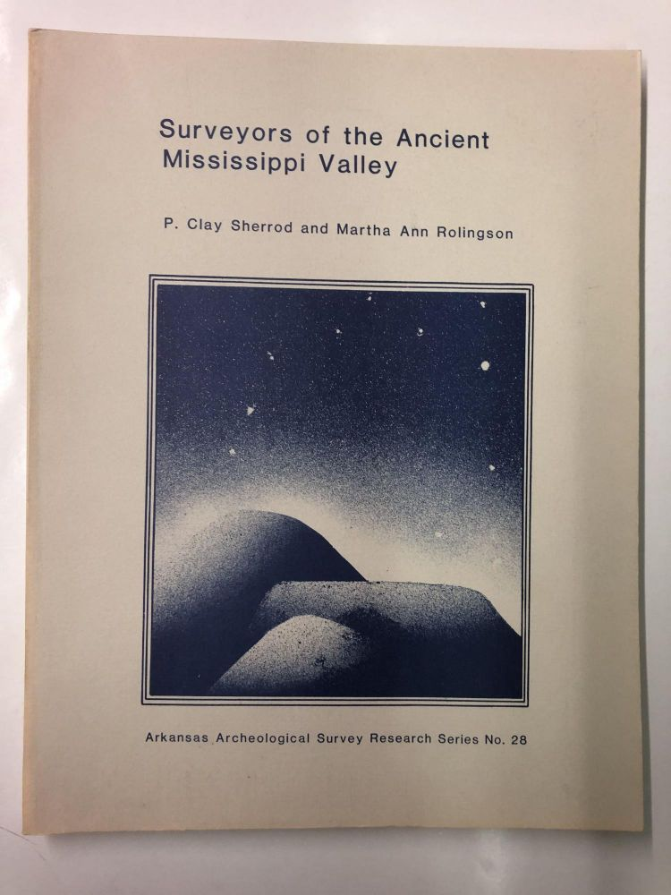 Return to product information Surveyors of the ancient Mississippi Valley: Modules and alignments in prehistoric mound sites. P. Clay Sherrod, Martha Ann Rolingson.