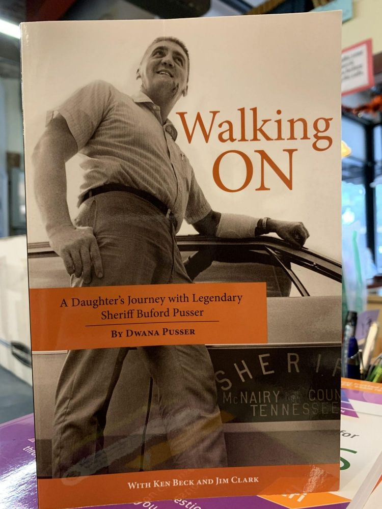 Walking ON; A Daughter's Journey with Legendary Sheriff Buford Pusser. Dwana Pusser.