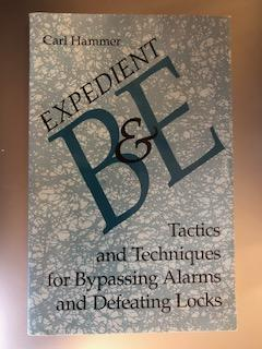 Expedient B & E Tactics and Techniques for bypassing Alarms and Defeating Locks. Carl Hammer.