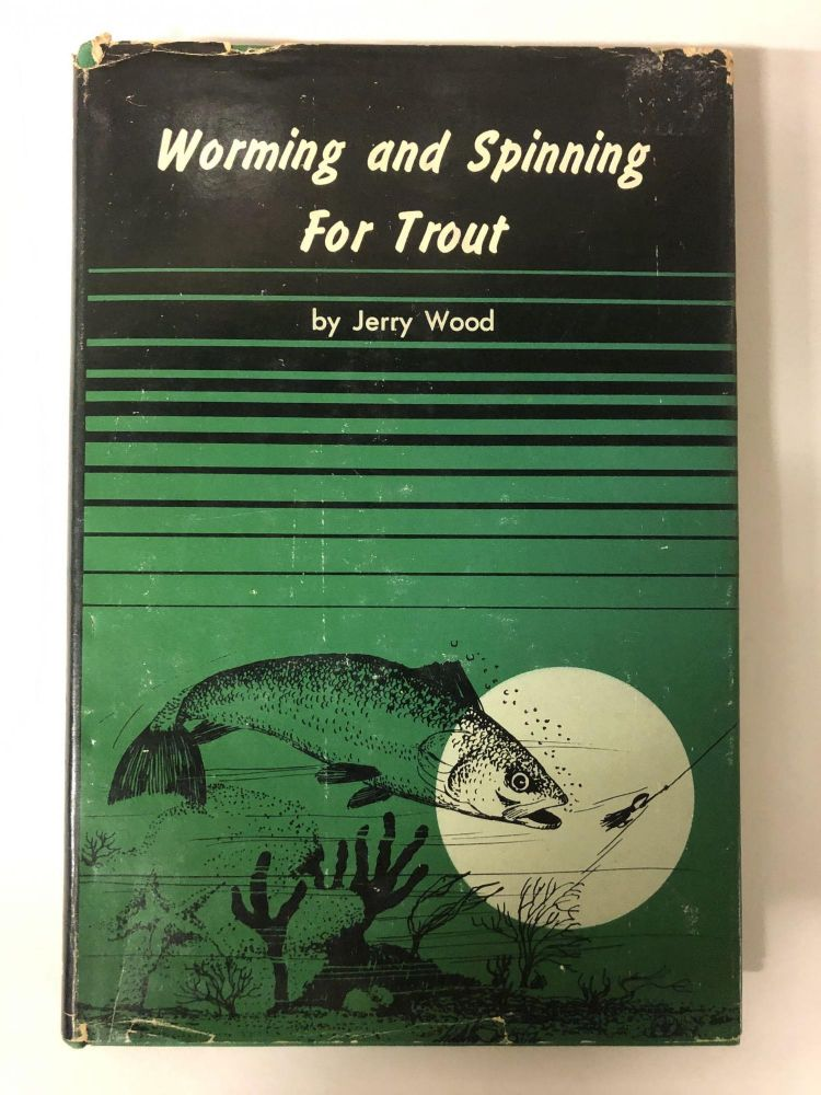 Jerome B Wood. Worming, spinning for trout.