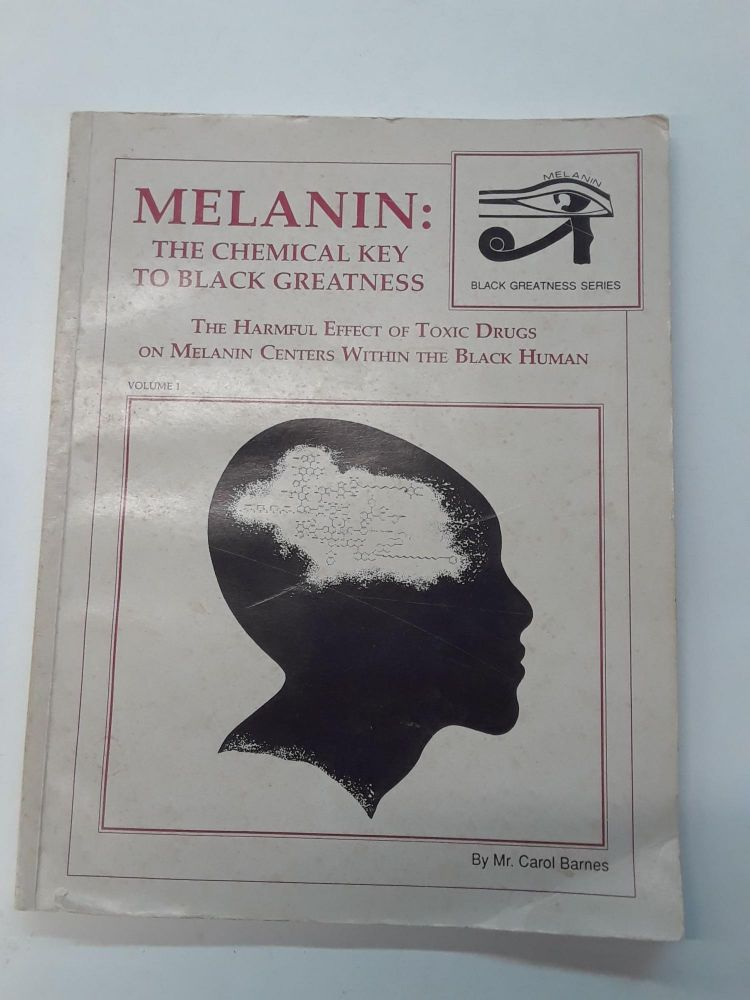Melanin: The Chemical Key to Black Greatness. Carol Barnes.