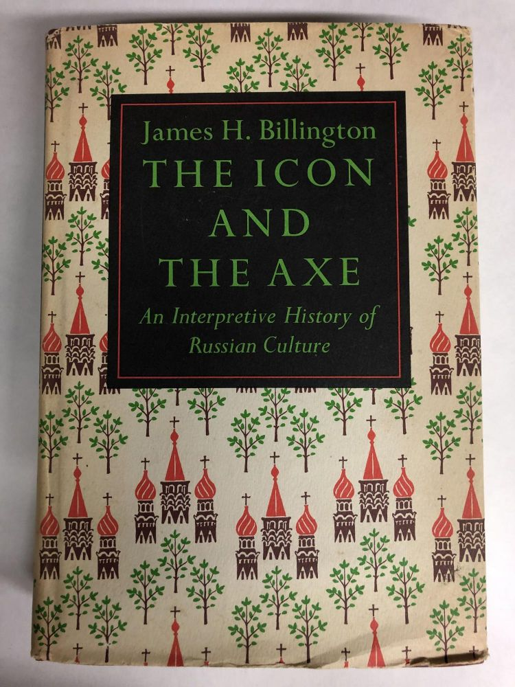 The Icon and the Axe: Interpretive History of Russian Culture. James H. Billington.