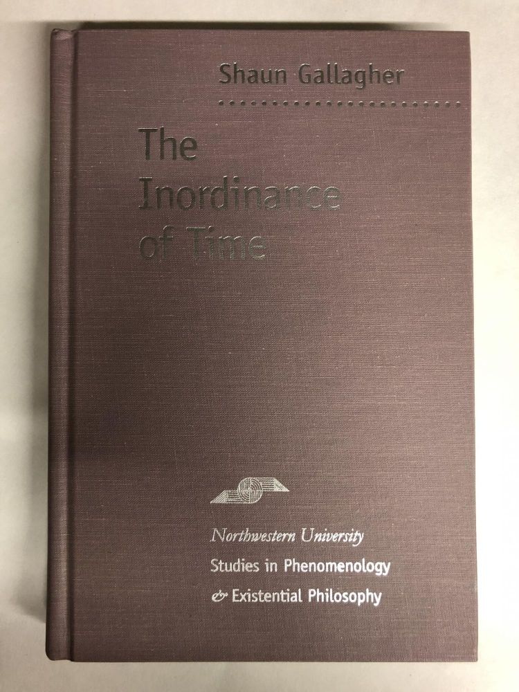 The Inordinance of Time (Studies in Phenomenology and Existential Philosophy). Shaun Gallagher.