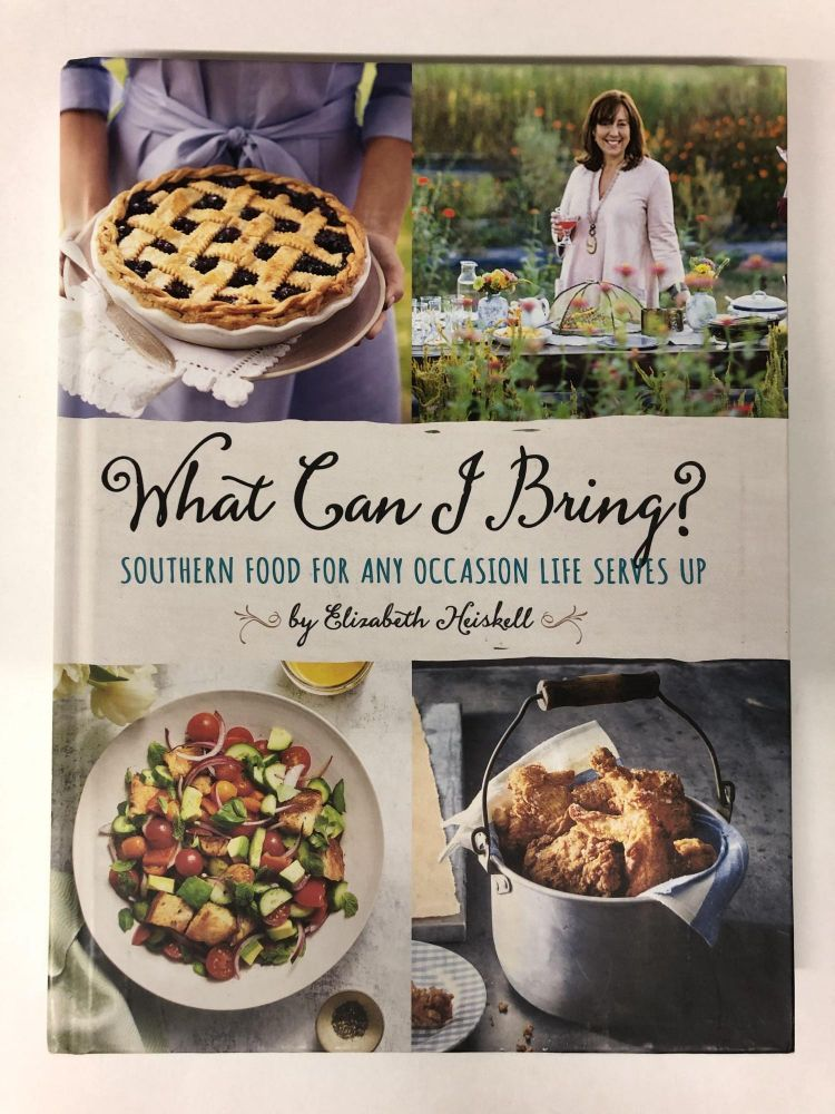 What Can I Bring?: Southern Food for Any Occasion Life Serves Up. Elizabeth Heiskell.