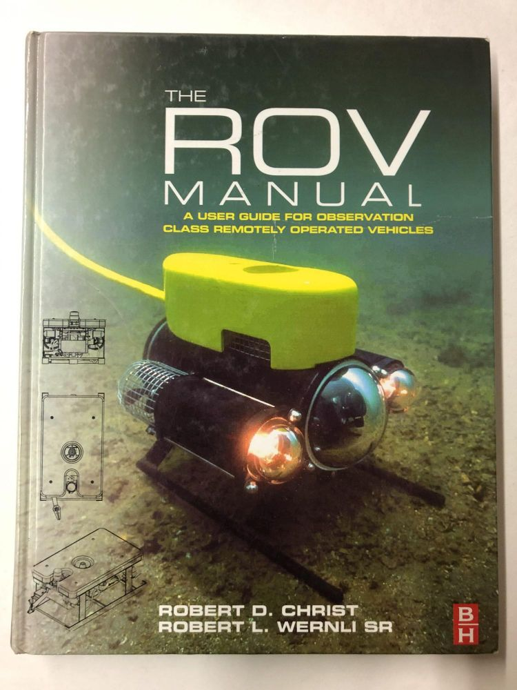 The ROV Manual: A User Guide for Observation Class Remotely Operated Vehicles. Robert D. Christ, Robert L. Wernli Sr.