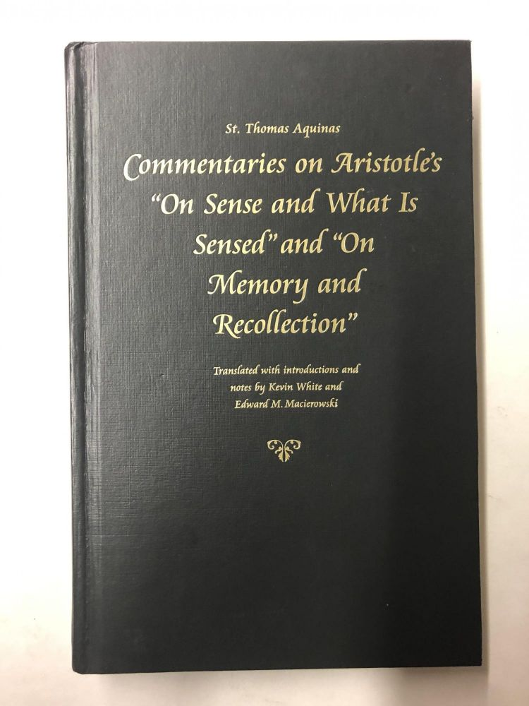 """Commentaries on Aristotle's """"On Sense and What Is Sensed"""" and """"On Memory and Recollection"""" (St Thomas Aquinas). Aquinas."""