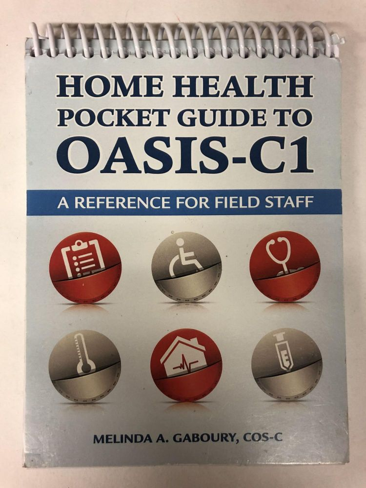 Home Health Pocket Guide to OASIS-C1: A Reference for Field Staff (Spiral-bound). Melinda A. Gaboury COS-C.