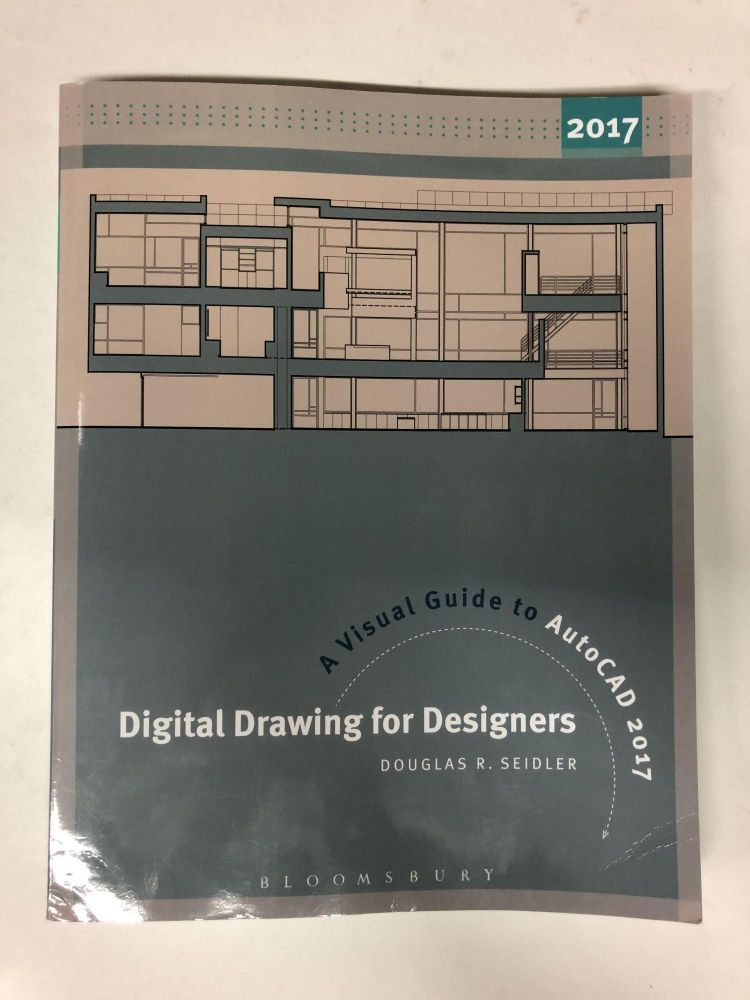 Digital Drawing for Designers: A Visual Guide to AutoCAD® 2017. Douglas R. Seidler.