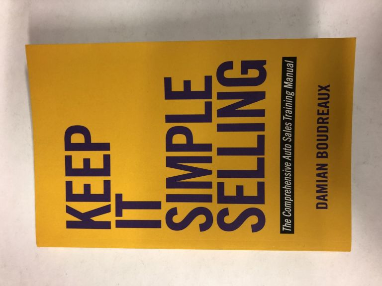 Keep It Simple Selling: The Comprehensive Auto Sales Training Manual. Damian Boudreaux.