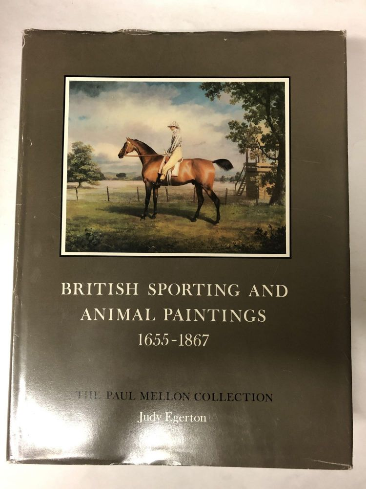 British Sporting and Animal Paintings 1655-1867: A Catalogue (Sport in Art and Books, The Paul Mellon Collection). Judy Egerton.