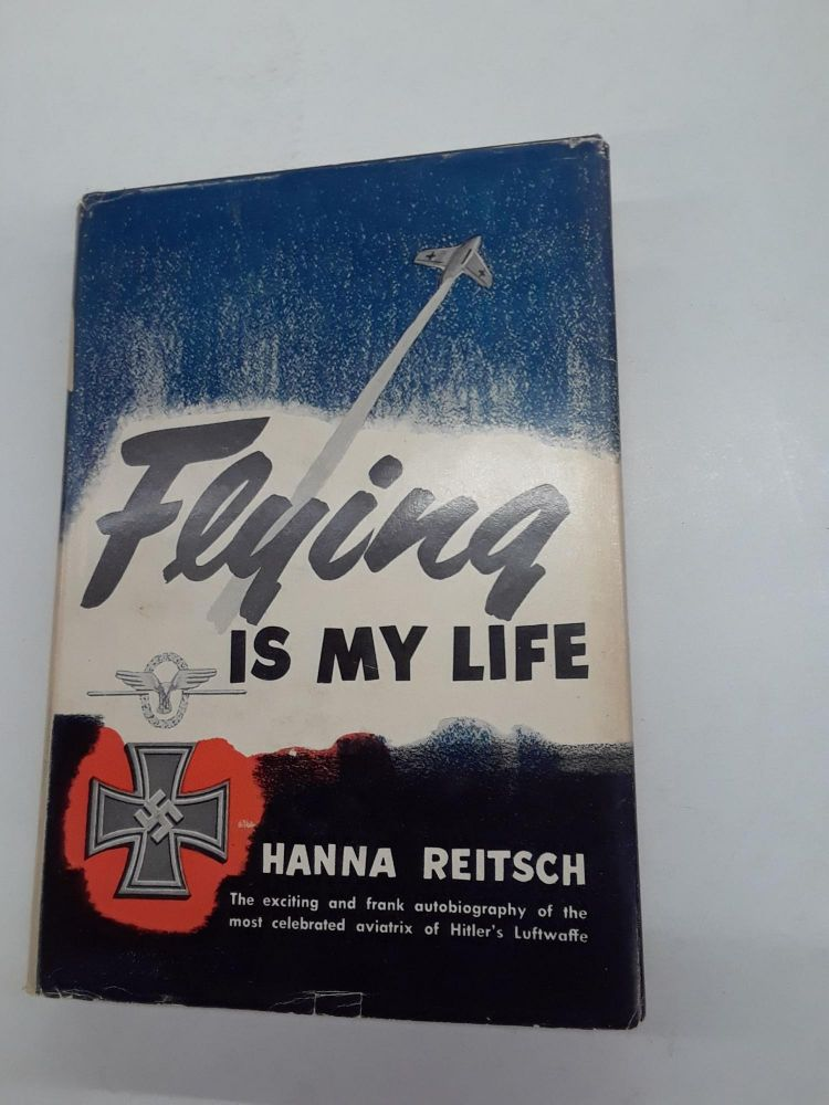 Flying is My Life. Hanna Reitsch.