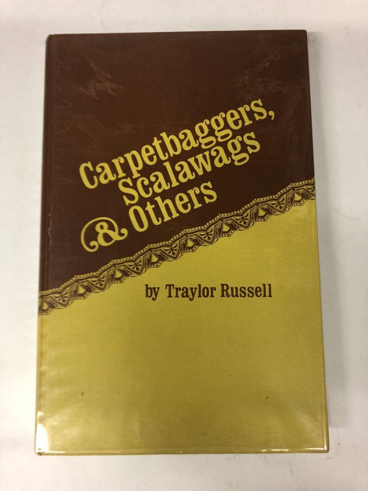 Carpetbaggers, Scalawags & Others. Traylor Russell.