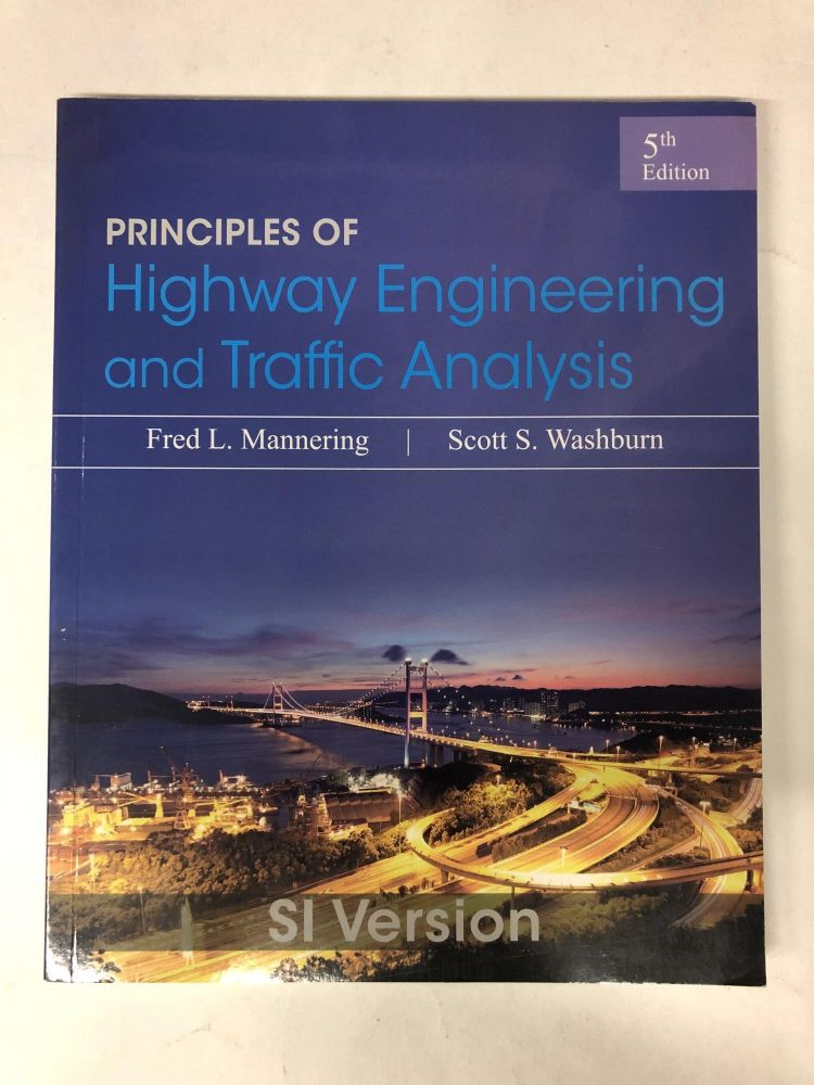 Principles of Highway Engineering and Traffic Analysis. Fred L. Mannering, Scott S. Washburn.