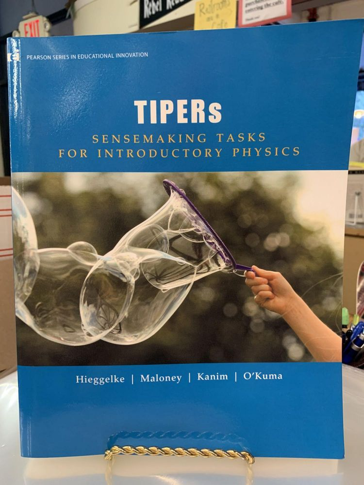 TIPERS - Sensemaking Tasks for Introductory Physics. Curtis J. Hieggelke, Thomas L., O'kuma, Stephen E., Kanim, David P., Maloney.