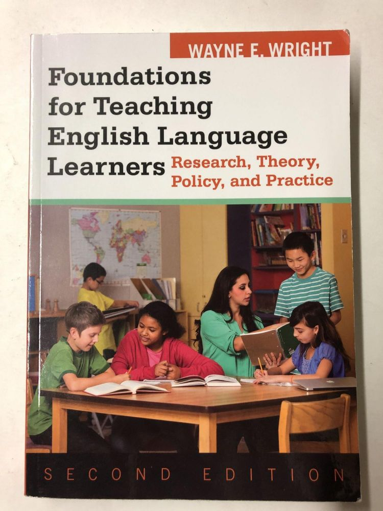 Foundations for Teaching English Language Learners: Research, Theory, Policy, and Practice. Wayne E. Wright.