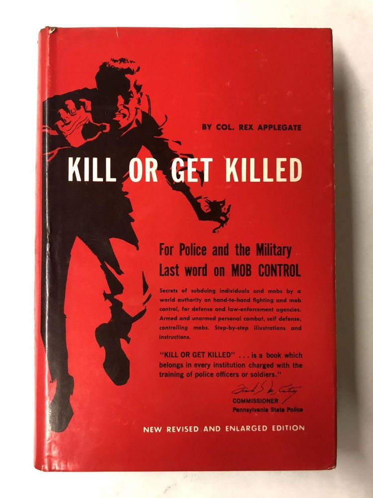 Kill Or Get Killed: Riot Control Techniques, Manhandling, and Close Combat for Police and the Military. Rex Applegate.