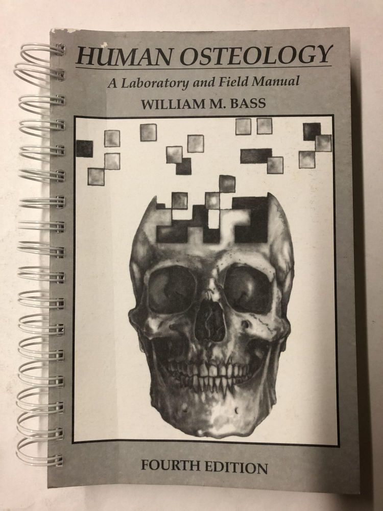 Human Osteology: A Laboratory and Field Manual. William M. Bass.