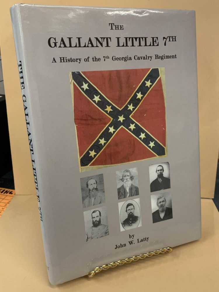 The Gallant Little 7th - A History of the 7th Georgia Cavalry Regiment. John W. Latty.
