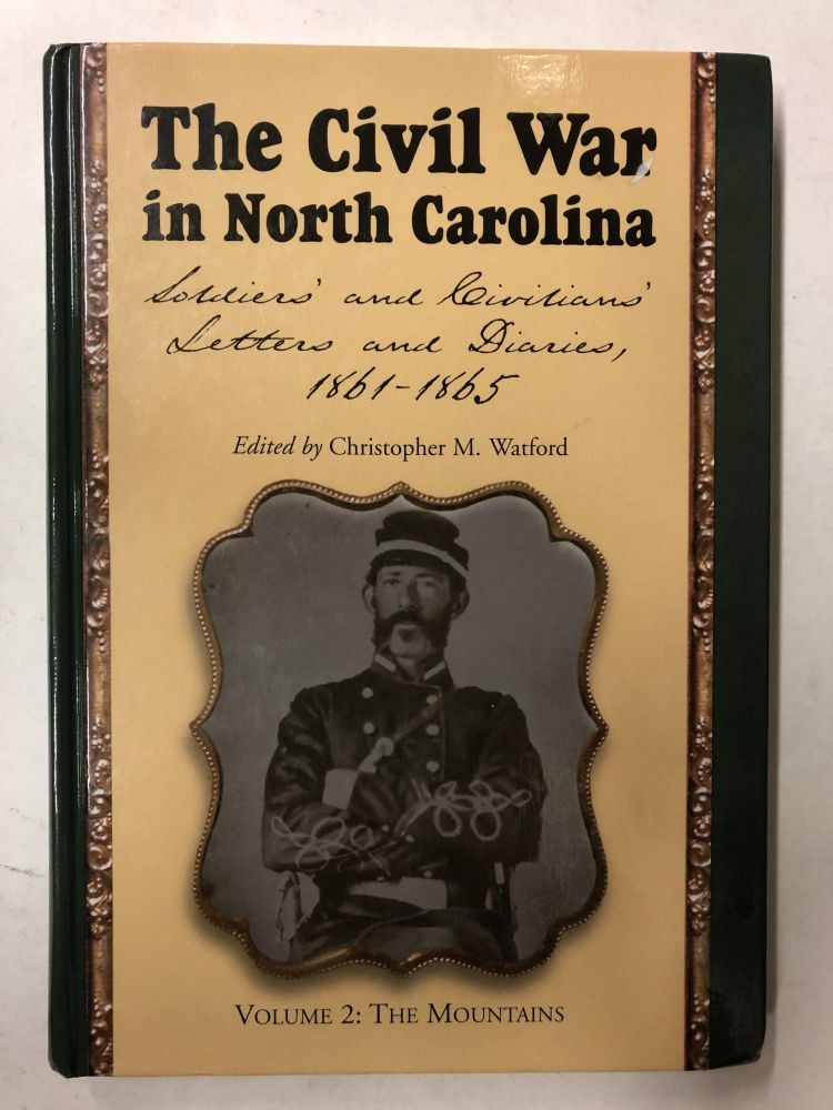 The Civil War in North Carolina: Soldiers' and Civilians' Letters and Diaries, 1861-1865. Volume 2: The Mountains. Christopher M. Watford.