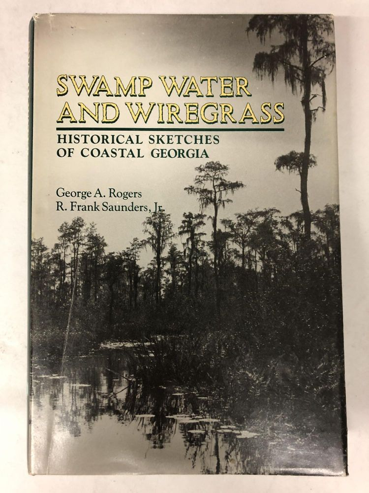 Swamp Water and Wiregrass: Historical Sketches of Coastal Georgia. George A. Rogers.