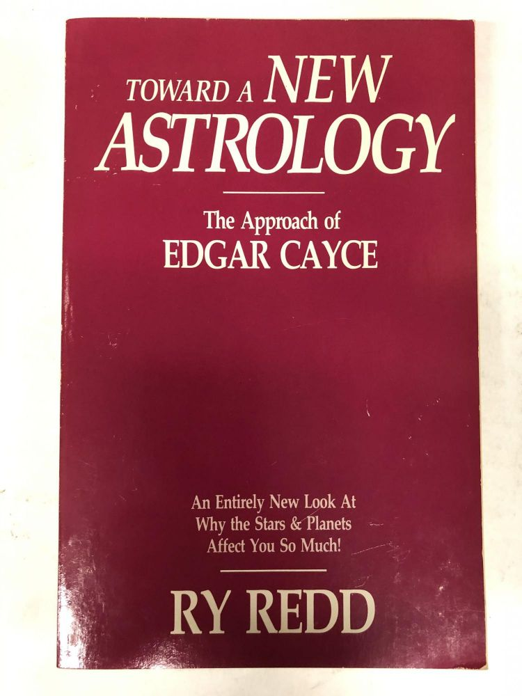 Toward a New Astrology: The Approach of Edgar Cayce. Ry Redd.