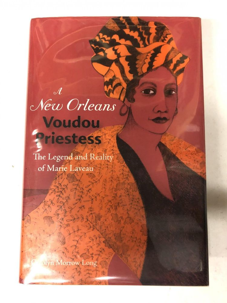A New Orleans Voudou Priestess: The Legend and Reality of Marie Laveau. Carolyn Morrow Long.